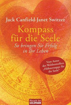 Kompass für die Seele von Canfield,  Jack, Hickisch,  Burkhard, Switzer,  Janet