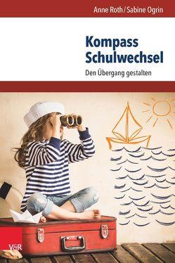 Kompass Schulwechsel von Ogrin,  Sabine, Roth,  Anne