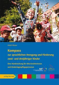 Kompass zur sprachlichen Anregung und Förderung zwei- und dreijähriger Kinder von Häuser,  Detlef