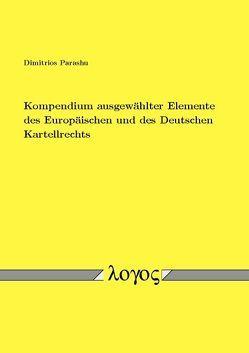 Kompendium ausgewählter Elemente des Europäischen und des Deutschen Kartellrechts von Parashu,  Dimitrios