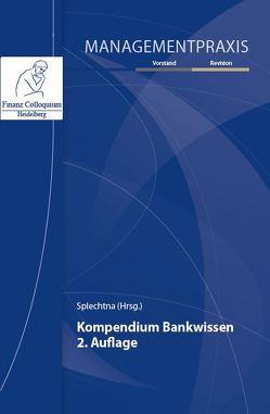 Kompendium Bankwissen, 2. Auflage von Splechtna,  Mag. Dr. Christof