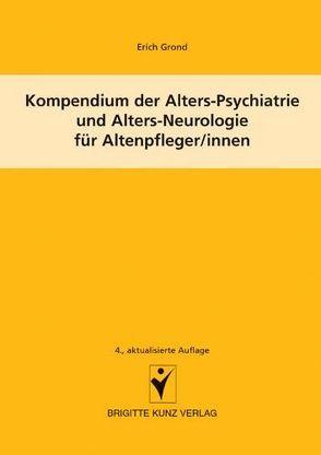 Kompendium der Alters-Psychiatrie und Alters-Neurologie für Altenpfleger/innen von Grond,  Erich