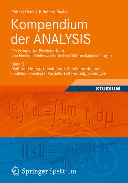 Kompendium der ANALYSIS – Ein kompletter Bachelor-Kurs von Reellen Zahlen zu Partiellen Differentialgleichungen von Denk,  Robert, Racke,  Reinhard
