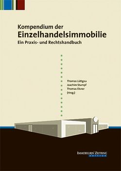 Kompendium der Einzelhandelsimmobilie von Elsner,  Thomas, Lüttgau,  Thomas, Stumpf,  Joachim