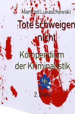 Kompendium der Kriminalistik / Tote schweigen nicht von Lukaschewski,  Manfred