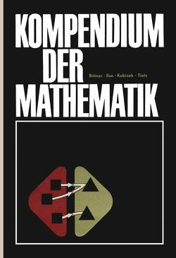 Kompendium der Mathematik von Bittner,  Rudolf, Dieter,  Ilse, Kubicek,  Siegmar, Tietz,  Werner