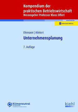 Kompendium der praktischen Betriebswirtschaft: Unternehmensplanung von Ehrmann,  Harald, Mintert,  Svenja-Maria, Olfert,  Klaus
