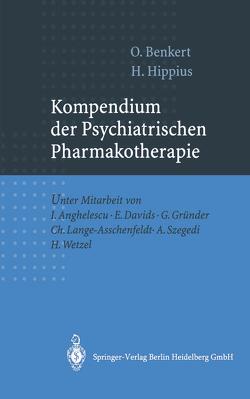 Kompendium der Psychiatrischen Pharmakotherapie von Anghelescu,  I., Benkert,  O., Davids,  E., Gründer,  G., Hippius,  H., Lange-Asschenfeldt,  C., Szegedi,  A., Wetzel,  H.