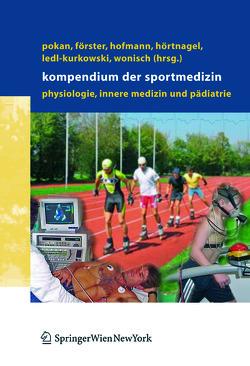 Kompendium der Sportmedizin von Förster,  Holger, Hofmann,  Peter, Hörtnagl,  Helmut, Ledl-Kurkowski,  Eveline, Pokan,  Rochus, Wonisch,  Manfred