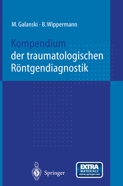 Kompendium der traumatologischen Röntgendiagnostik von Bazak,  N., Chavan,  A., Galanski,  M., Högemann,  D., Kausche,  H., Koehler,  A., Leppert,  A., Lotz,  J., Milbradt,  H., Prokop,  M., Rosenthal,  H., Schneider,  B., Stamm,  G., Wefer,  A., Wippermann,  B., Zimmermann,  G.