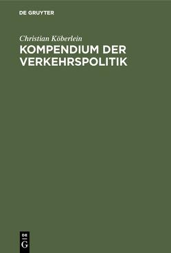 Kompendium der Verkehrspolitik von Köberlein,  Christian