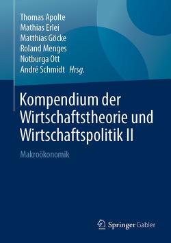 Kompendium der Wirtschaftstheorie und Wirtschaftspolitik II von Apolte,  Thomas, Erlei,  Mathias, Göcke,  Matthias, Menges,  Roland, Ott,  Notburga, Schmidt,  André