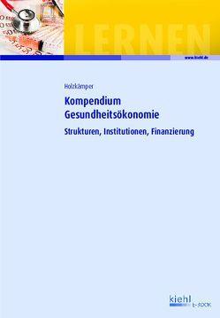 Kompendium Gesundheitsökonomie von Holzkämper,  Hilko