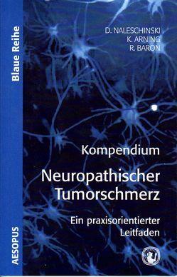 Kompendium Neuropathischer Tumorschmerz von Arning,  Kathrin, Baron,  Ralf, Naleschinski,  Dennis