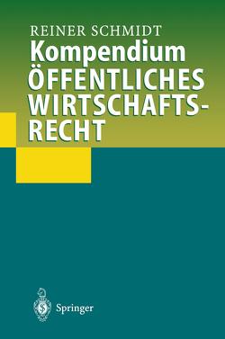 Kompendium Öffentliches Wirtschaftsrecht von Diederichsen,  L., Kahl,  W., Meier,  A, Sandner,  W., Schmidt,  Reiner, Vollmöller,  T.