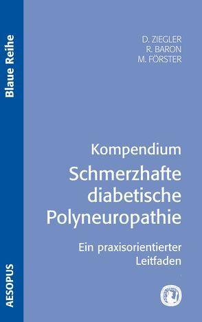 Kompendium Schmerzhafte diabetische Polyneuropathie von Baron,  Ralf, Förster,  Matti, Ziegler,  Dan