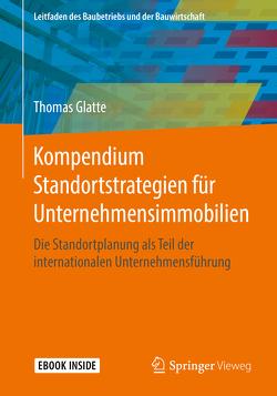 Kompendium Standortstrategien für Unternehmensimmobilien von Glatte,  Thomas