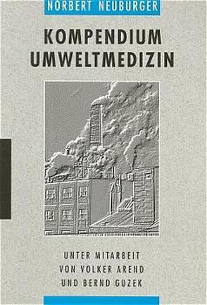 Kompendium Umweltmedizin von Arend,  Volker, Guzek,  Bernd, Neuburger,  Norbert