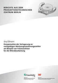 Kompensation der Verlagerung an nachgiebigen Werkzeugmaschinengestellen am Beispiel von Fräsmaschinen für die Mikrobearbeitung. von Eßmann,  Jörg, Uhlmann,  Eckart