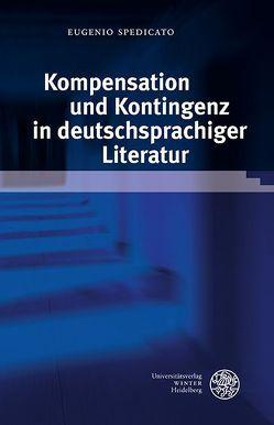 Kompensation und Kontingenz in deutschsprachiger Literatur von Spedicato,  Eugenio