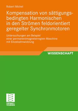 Kompensation von sättigungsbedingten Harmonischen in der Strömen feldorientiert geregelter Synchronmotoren von Michel,  Robert