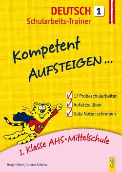 Kompetent Aufsteigen Deutsch 1 – Schularbeits-Trainer von Kühler,  Anna-Lena, Pieler,  Margit, Schicho,  Günter