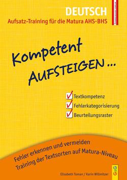Kompetent Aufsteigen Deutsch – Aufsatz-Training für die Matura AHS/BHS von Toman,  Elisabeth, Willmitzer,  Karin