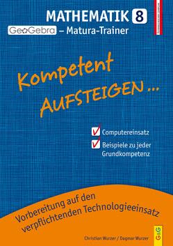 Kompetent Aufsteigen Mathematik 8 – GeoGebra Matura-Trainer von Wurzer,  Christian, Wurzer,  Dagmar