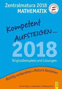 Kompetent Aufsteigen Mathematik 8 – Zentralmatura 2018 von Stritzl,  Wolfgang, Wagner,  Günther, Wagner,  Helga