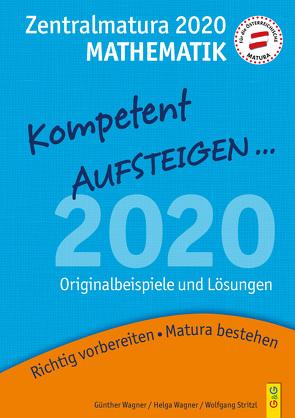 Kompetent Aufsteigen Mathematik 8 – Zentralmatura 2020 von Stritzl,  Wolfgang, Wagner,  Günther, Wagner,  Helga