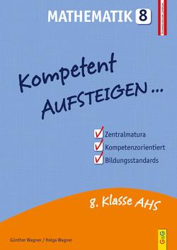 Kompetent Aufsteigen Mathematik 8 von Wagner,  Günther, Wagner,  Helga
