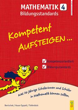 Kompetent Aufsteigen Mathematik Bildungsstandards 4. Klasse AHS/NMS von Benischek,  Isabella, Hauer-Typpelt,  Petra, Tiefenböck,  Ulrike