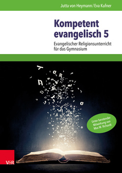 Kompetent evangelisch 5 von Buse,  Miriam, Heymann,  Jutta von, Kufner,  Eva, Marosek,  Julia, Mühlegger,  Florian, Richardt,  Max W.