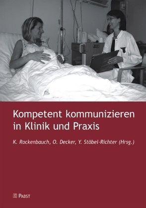 Kompetent kommunizieren in Klinik und Praxis von Decker,  Oliver, Rockenbauch,  Katrin, Stöbel-Richter,  Yve