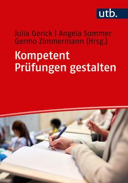 Kompetent Prüfungen gestalten von Gerick,  Julia, Sommer,  Angela, Zimmermann,  Germo