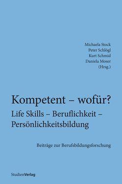 Kompetent – wofür? Life Skills – Beruflichkeit – Persönlichkeitsbildung von Moser,  Daniela, Schlögl,  Peter, Schmid,  Kurt, Stock,  Michaela