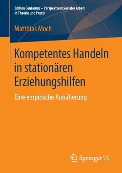 Kompetentes Handeln in stationären Erziehungshilfen von Moch,  Matthias
