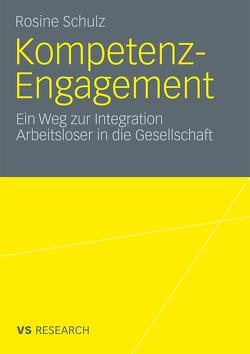 Kompetenz-Engagement: Ein Weg zur Integration Arbeitsloser in die Gesellschaft von Schulz,  Rosine