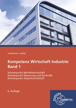 Kompetenz Wirtschaft Industrie Band 1 von Felsch,  Stefan, Frühbauer,  Raimund, Krohn,  Johannes, Kurtenbach,  Stefan, Metzler,  Sabrina, Mueller,  Juergen