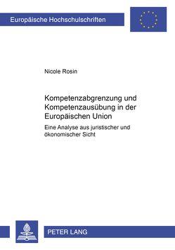 Kompetenzabgrenzung und Kompetenzausübung in der Europäischen Union von Rosin,  Nicole
