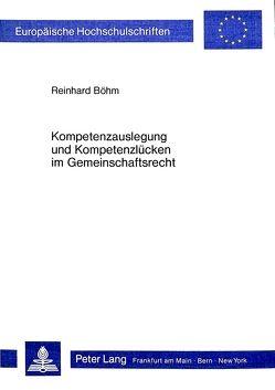 Kompetenzauslegung und Kompetenzlücken im Gemeinschaftsrecht von Böhm,  Reinhard