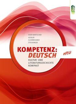 KOMPETENZ:DEUTSCH. Kultur- und Literaturgeschichte kompakt – neu von Eder-Hantscher,  Claudia, Geisler,  Gertraud, Schörkhuber,  Wolfgang, Stockinger,  Reinhard