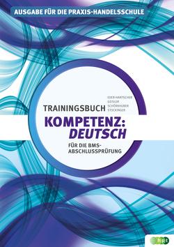 Kompetenz:Deutsch. Trainingsbuch für die BMS-Abschlussprüfung von Eder-Hantscher,  Claudia, Geisler,  Gertraud, Schörkhuber,  Wolfgang, Stockinger,  Reinhard