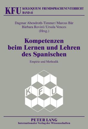 Kompetenzen beim Lernen und Lehren des Spanischen von Abendroth-Timmer,  Dagmar, Bär,  Marcus, Roviró,  Bàrbara, Vences,  Ursula