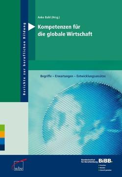 Kompetenzen für die globale Wirtschaft von Bahl,  Anke