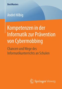 Kompetenzen in der Informatik zur Prävention von Cybermobbing von Hilbig,  André