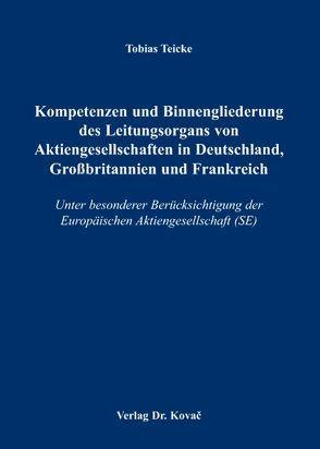 Kompetenzen und Binnengliederung des Leitungsorgans von Aktiengesellschaften in Deutschland, Großbritannien und Frankreich von Teicke,  Tobias