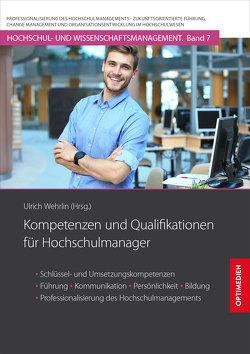 Kompetenzen und Qualifikationen für Hochschulmanager von Prof. Dr. Dr. h.c. Wehrlin,  Ulrich