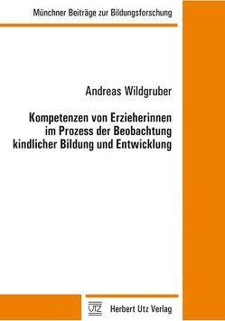 Kompetenzen von Erzieherinnen im Prozess der Beobachtung kindlicher Bildung und Entwicklung von Wildgruber,  Andreas