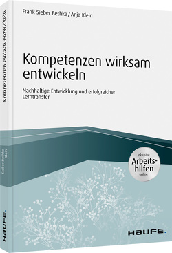 Kompetenzen wirksam entwickeln – inkl. Arbeitshilfen online von Klein,  Anja, Sieber-Bethke,  Frank